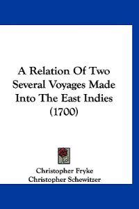 A Relation of Two Several Voyages Made into the East Indies