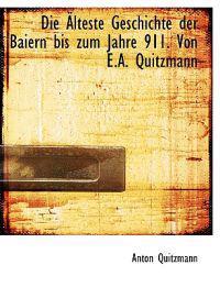 Die Alteste Geschichte Der Baiern Bis Zum Jahre 911. Von E.A. Quitzmann