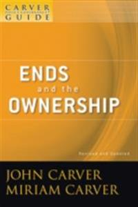 Carver Policy Governance Guide, Ends and the Ownership