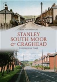 Stanley South Moor & Craghead Through Time