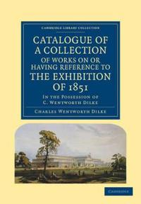 Catalogue of a Collection of Works on or Having Reference to the Exhibition of 1851