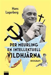 Per Meurling : en intellektuell vildhjärna