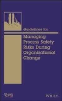 Guidelines for Managing Process Safety Risks During Organizational Change