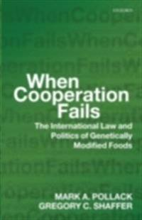 When Cooperation Fails: The International Law and Politics of Genetically Modified Foods