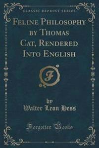 Feline Philosophy by Thomas Cat, Rendered Into English (Classic Reprint)