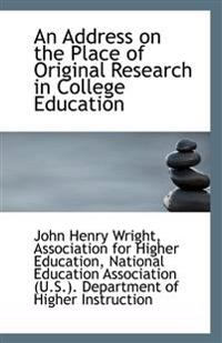 An Address on the Place of Original Research in College Education