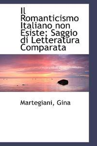 Il Romanticismo Italiano Non Esiste; Saggio Di Letteratura Comparata