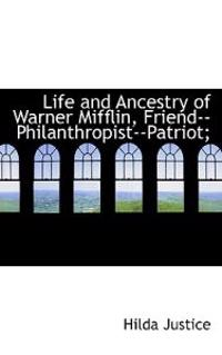 Life and Ancestry of Warner Mifflin, Friend--Philanthropist--Patriot;