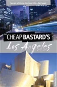 Cheap Bastard's(R) Guide to Los Angeles