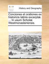 Conciones Et Orationes Ex Historicis Latinis Excerpt. ... in Usum Schol Westmonasteriensis.