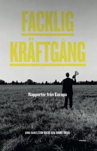 Facklig kräftgång : rapporter från Europa - Anna Danielsson Öberg, Tommy Öberg pdf epub