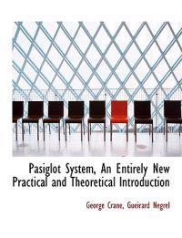 Pasiglot System, an Entirely New Practical and Theoretical Introduction