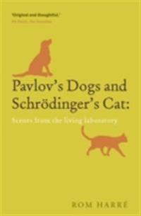 Pavlov's Dogs and Schroedinger's Cat Scenes from the Living Laboratory