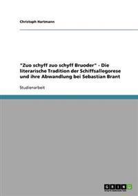 Zuo Schyff Zuo Schyff Bruoder - Die Literarische Tradition Der Schiffsallegorese Und Ihre Abwandlung Bei Sebastian Brant