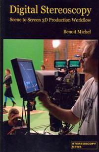 Digital Stereoscopy: Scene to Screen 3D Production Workflows