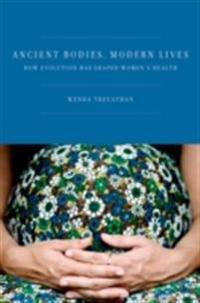 Ancient Bodies, Modern Lives: How Evolution Has Shaped Womens Health