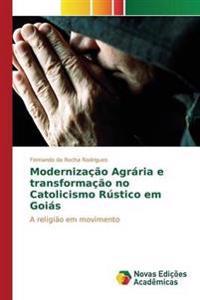 Modernizacao Agraria E Transformacao No Catolicismo Rustico Em Goias