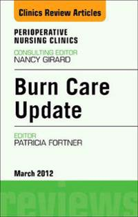 Burn Care Update, An Issue of Perioperative Nursing Clinics - E-Book