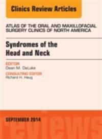 Syndromes of the Head and Neck, An Issue of Atlas of the Oral & Maxillofacial Surgery Clinics, E-Book