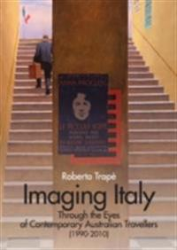 Imaging Italy Through the Eyes of Contemporary Australian Travellers (1990-2010)
