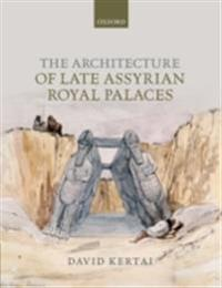 Architecture of Late Assyrian Royal Palaces