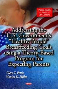 "Addressing the U.S. Government's ""Healthy People"" Breastfeeding Goals Using a Theory-Based Program for Expecting Parents"