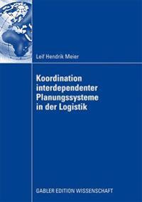 Koordination Interdependenter Planungssysteme in Der Logistik