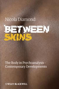 Between Skins: The Body in Psychoanalysis - Contemporary Developments