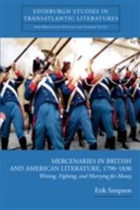 Mercenaries in British and American Literature, 1790-1830: Writing, Fighting, and Marrying for Money