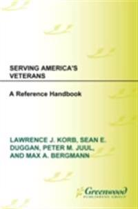 Serving America's Veterans: A Reference Handbook