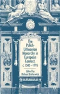 Polish-Lithuanian Monarchy in European Context, C.1500-1795