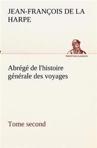 Abrege de L'Histoire Generale Des Voyages (Tome Second)