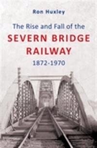 Rise and Fall of the Severn Bridge Railway