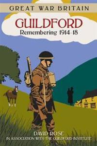 Great War Britain Guildford: Remembering 1914-18