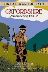 Great War Britain Oxfordshire: Remembering 1914-18