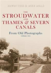 Stroudwater and Thames and Severn Canals From Old Photographs Volume 2
