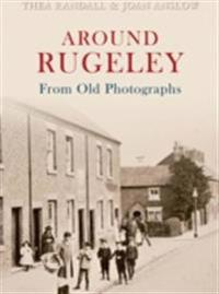 Around Rugeley From Old Photographs