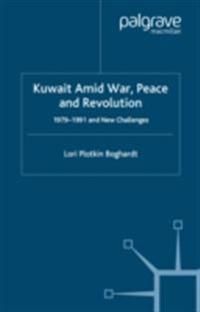 Kuwait Amid War, Peace and Revolution