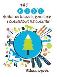 Kid's Guide to Denver, Boulder & Colorado's Ski Country