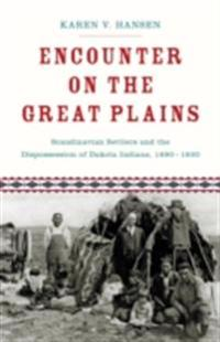 Encounter on the Great Plains: Scandinavian Settlers and the Dispossession of Dakota Indians, 1890-1930