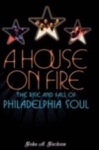 House on Fire: The Rise and Fall of Philadelphia Soul
