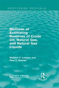 Methods of Estimating Reserves of Crude Oil, Natural Gas, and Natural Gas Liquids (Routledge Revivals)