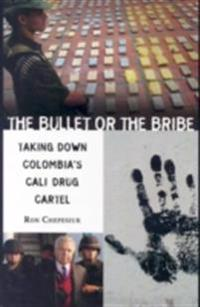 Bullet or the Bribe: Taking Down Colombia's Cali Drug Cartel