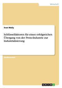 Schlusselfaktoren Fur Einen Erfolgreichen Ubergang Von Der Proto-Industrie Zur Industrialisierung
