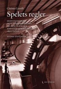Spelets regler :institutioner och lönebildning på den svenska arbetsmarknaden 1850-2010