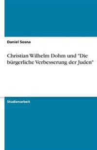 """Christian Wilhelm Dohm Und """"Die Burgerliche Verbesserung Der Juden"""""""