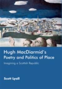 Hugh MacDiarmid's Poetry and Politics of Place: Imagining a Scottish Republic