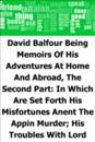 David Balfour: Being Memoirs Of His Adventures At Home And Abroad, The Second Part: In Which Are Set Forth His Misfortunes Anent The Appin Murder; His Troubles With Lord Advocate Grant; Captivity On The Bass Rock; Journey Into Holland And France; And Singular Relations With James More Drummond Or Macgregor, A Son Of The Notorious Rob Roy, And His Daughter Catriona