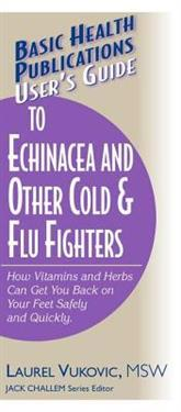 User's Guide to Echinacea and Other Cold & Flu Fighters