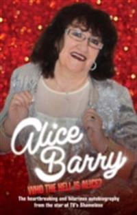 Who the Hell is Alice? My Story - Alice Barry